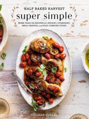 Half Baked Harvest Super Simple